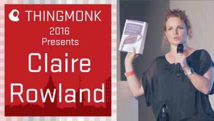 ThingMonk 2016: Claire Rowland – What Could Possibly Go Wrong?