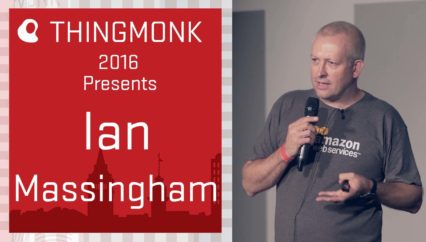 ThingMonk 2016: Ian Massingham – Building Better IoT Applications without Servers