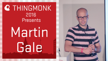 ThingMonk 2016: Martin Gale – Living Life on the Edge