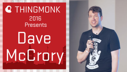 ThingMonk 2016: Dave McCrory – IoT Agglomeration, Where the Value of IoT is Hiding