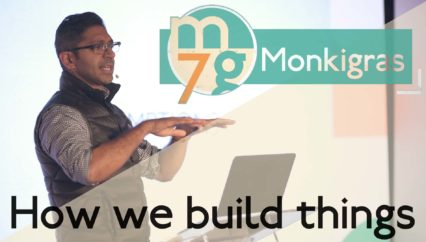 how we build things | Aneel Lhakani | Monki Gras 2018